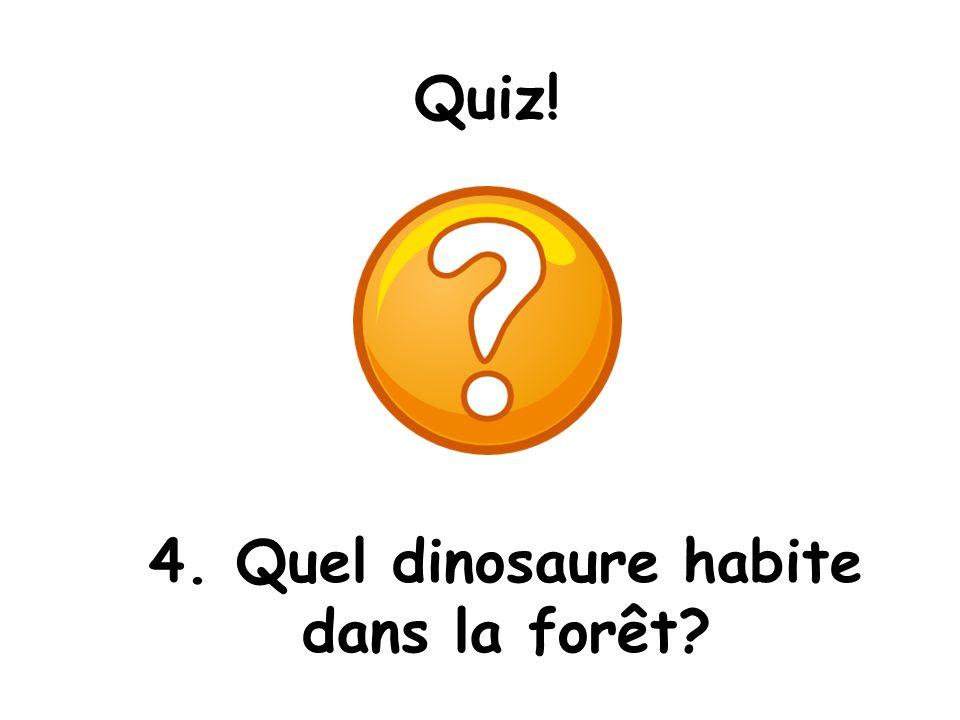 Quiz! 4. Quel dinosaure habite dans la forêt?