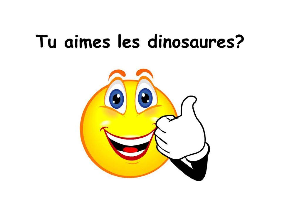 Tu aimes les dinosaures?