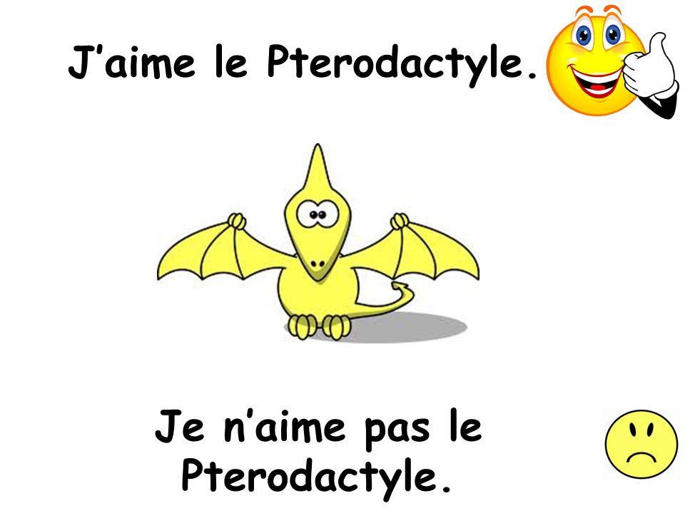 Jaime le Pterodactyle. Je naime pas le Pterodactyle.