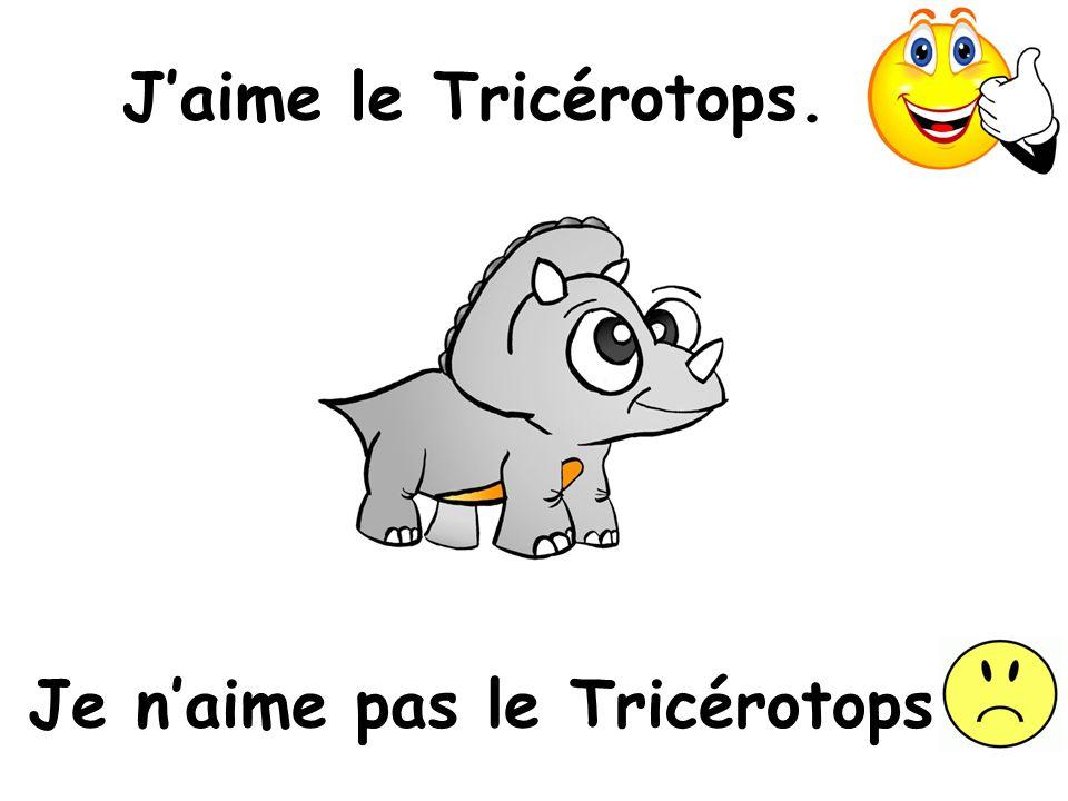 Jaime le Tricérotops. Je naime pas le Tricérotops.