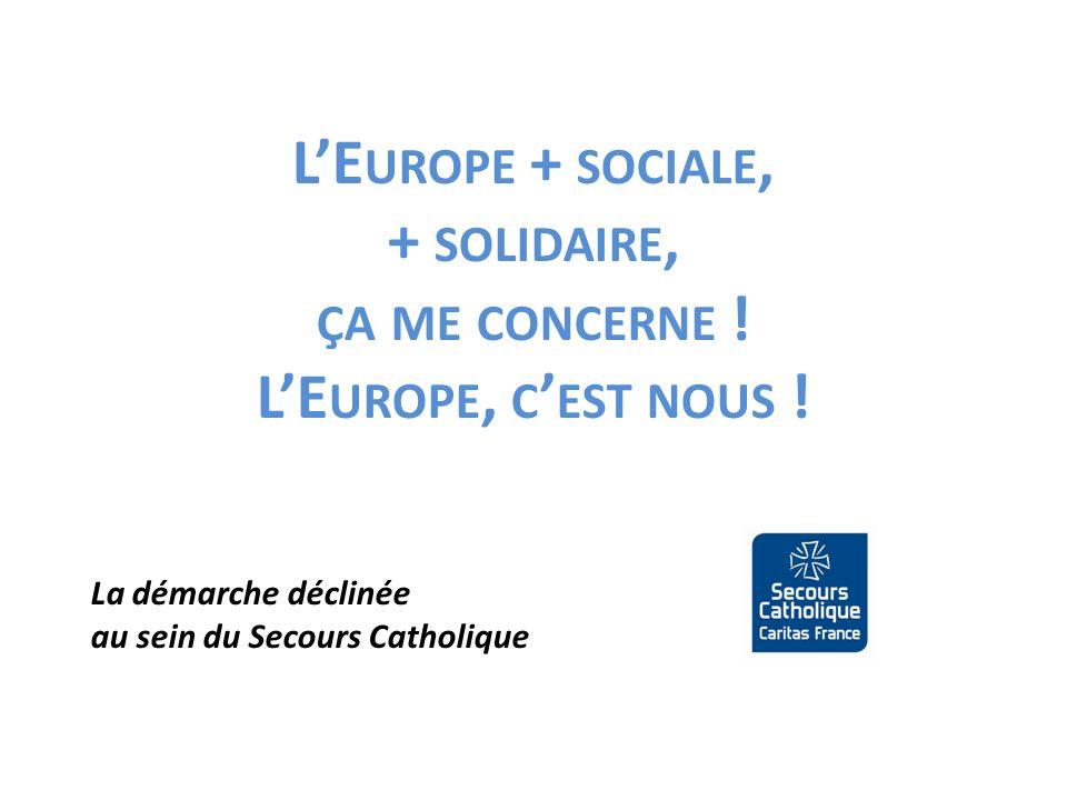 LE UROPE + SOCIALE, + SOLIDAIRE, ÇA ME CONCERNE ! LE UROPE, C EST NOUS ! La démarche déclinée au sein du Secours Catholique