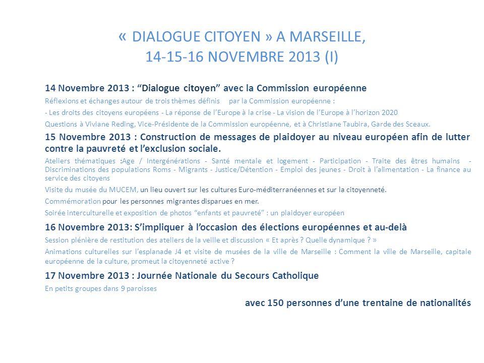 « DIALOGUE CITOYEN » A MARSEILLE, 14-15-16 NOVEMBRE 2013 (I) 14 Novembre 2013 : Dialogue citoyen avec la Commission européenne Réflexions et échanges