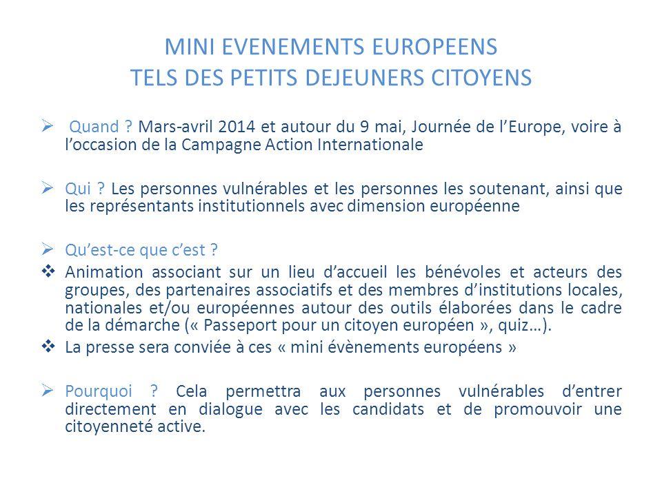 MINI EVENEMENTS EUROPEENS TELS DES PETITS DEJEUNERS CITOYENS Quand ? Mars-avril 2014 et autour du 9 mai, Journée de lEurope, voire à loccasion de la C