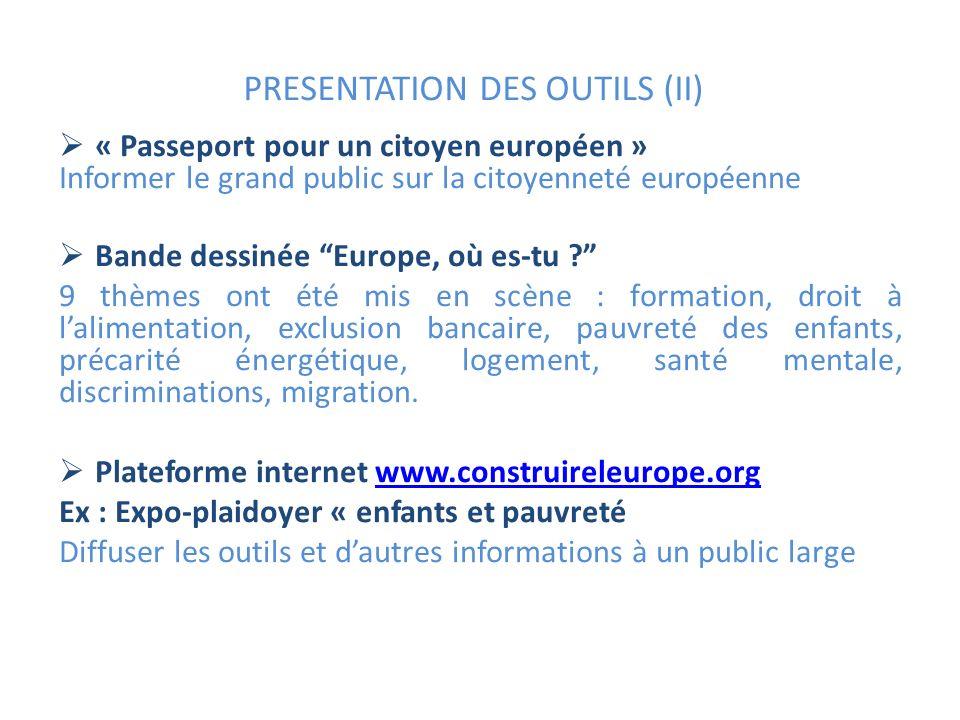 PRESENTATION DES OUTILS (II) « Passeport pour un citoyen européen » Informer le grand public sur la citoyenneté européenne Bande dessinée Europe, où e