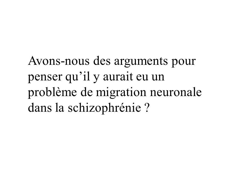 Avons-nous des arguments pour penser quil y aurait eu un problème de migration neuronale dans la schizophrénie ?