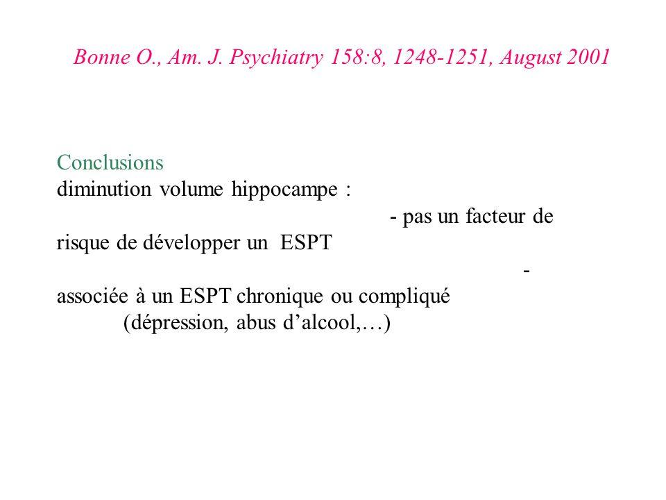 Conclusions diminution volume hippocampe : - pas un facteur de risque de développer un ESPT - associée à un ESPT chronique ou compliqué (dépression, a