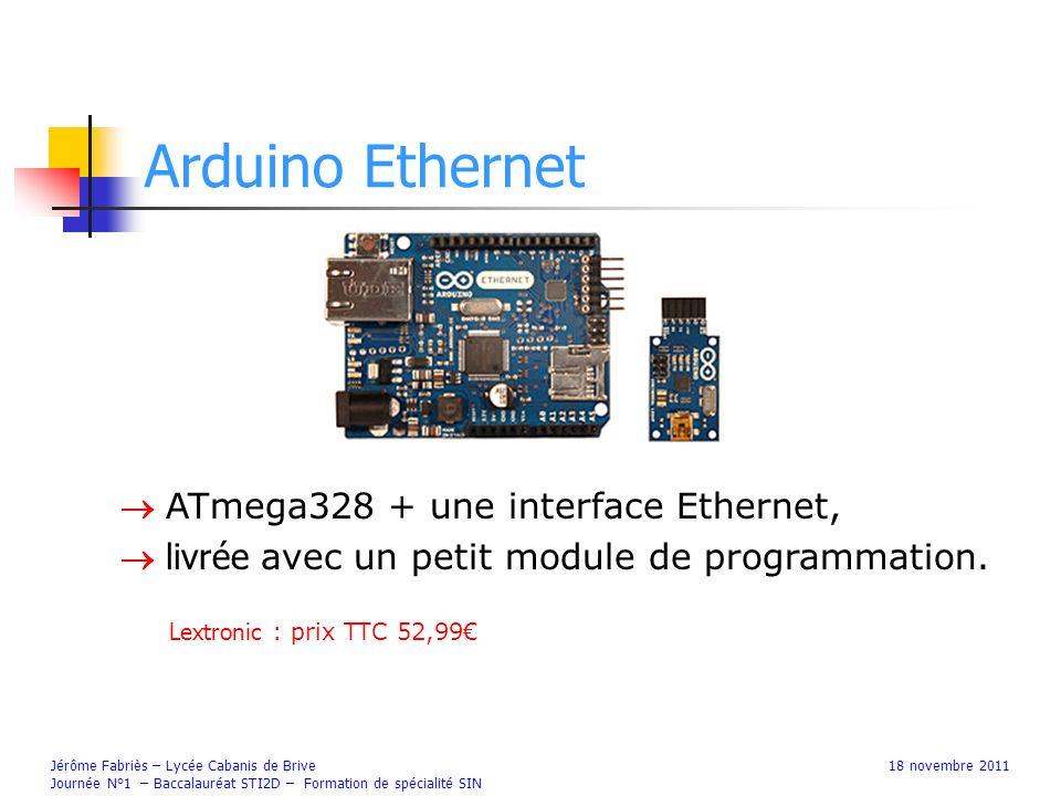 Arduino Ethernet Jérôme Fabriès – Lycée Cabanis de Brive18 novembre 2011 Journée N°1 – Baccalauréat STI2D – Formation de spécialité SIN ATmega328 + un