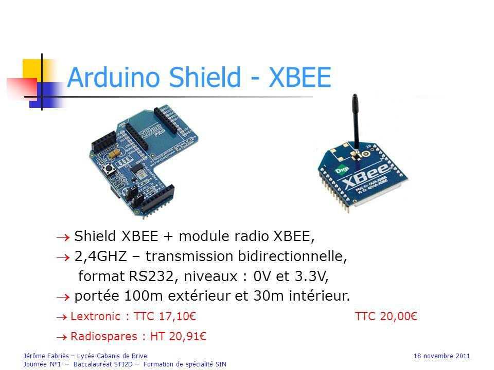 Arduino Shield - XBEE Jérôme Fabriès – Lycée Cabanis de Brive18 novembre 2011 Journée N°1 – Baccalauréat STI2D – Formation de spécialité SIN Shield XB