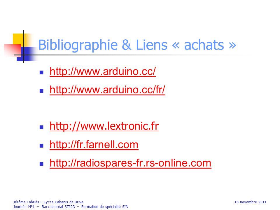 Bibliographie & Liens « achats » http://www.arduino.cc/ http://www.arduino.cc/fr/ http://www.lextronic.fr http://fr.farnell.com http://radiospares-fr.