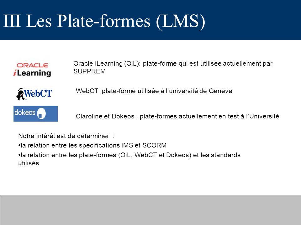 III Les Plate-formes (LMS) Claroline et Dokeos : plate-formes actuellement en test à lUniversité Notre intérêt est de déterminer : la relation entre l