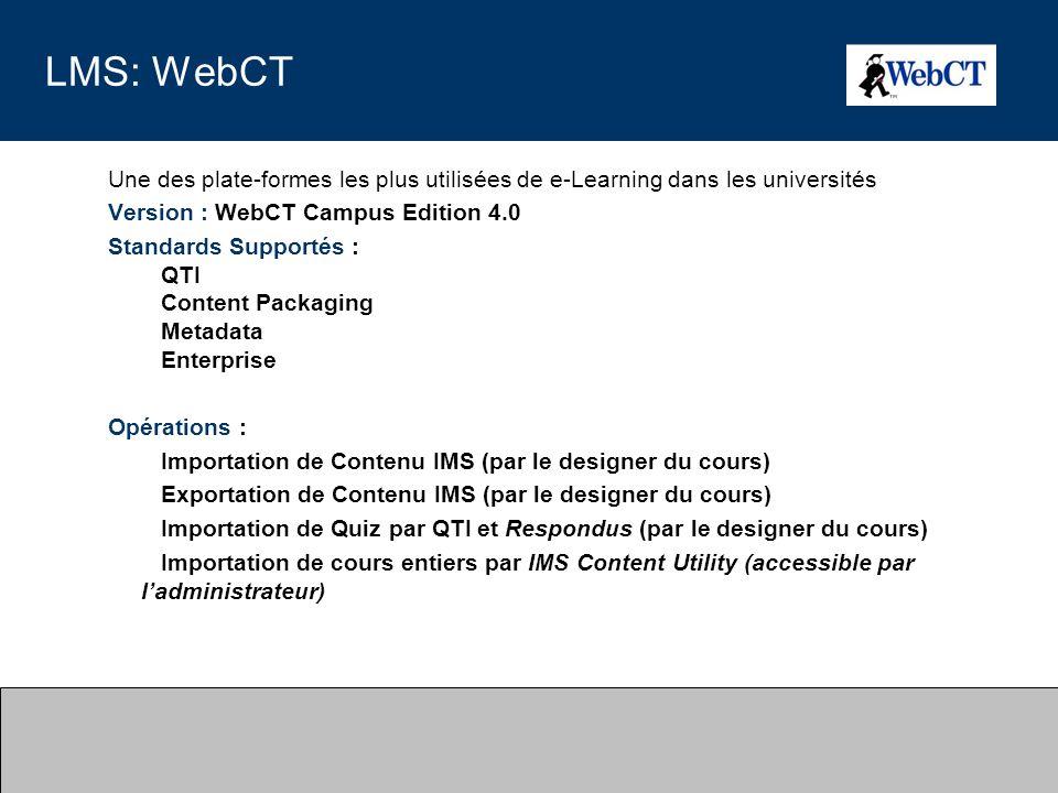 LMS: WebCT Une des plate-formes les plus utilisées de e-Learning dans les universités Version : WebCT Campus Edition 4.0 Standards Supportés : QTI Con