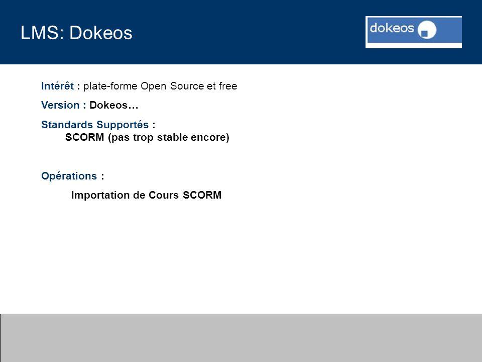 LMS: Dokeos Intérêt : plate-forme Open Source et free Version : Dokeos… Standards Supportés : SCORM (pas trop stable encore) Opérations : Importation