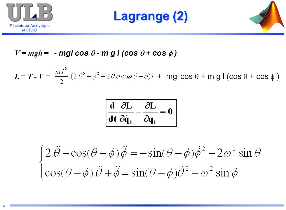 Mécanique Analytique et CFAO 4 Lagrange (2) V = mgh = - mgl cos - m g l (cos + cos ) L = T - V = + mgl cos + m g l (cos + cos )