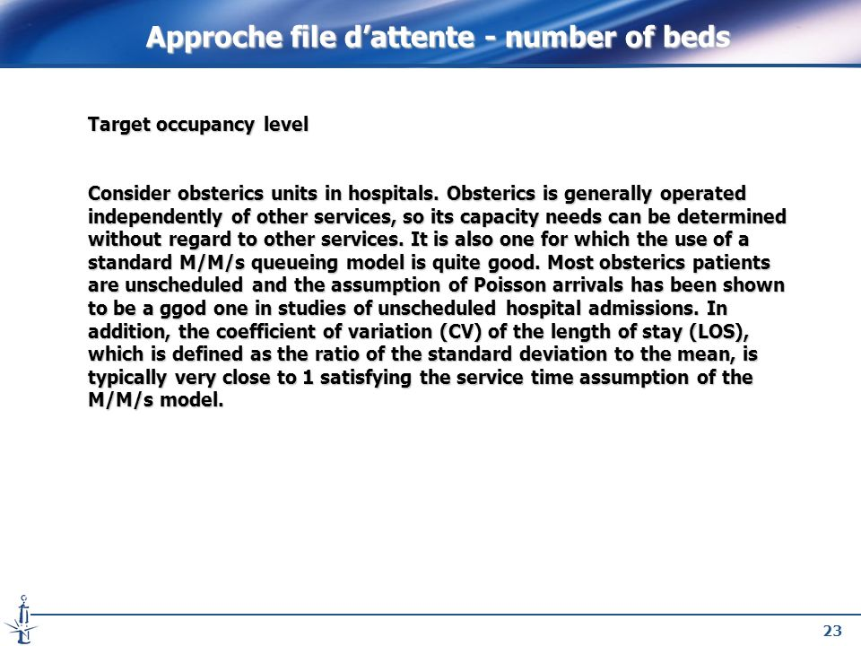 23 Target occupancy level Consider obsterics units in hospitals. Obsterics is generally operated independently of other services, so its capacity need