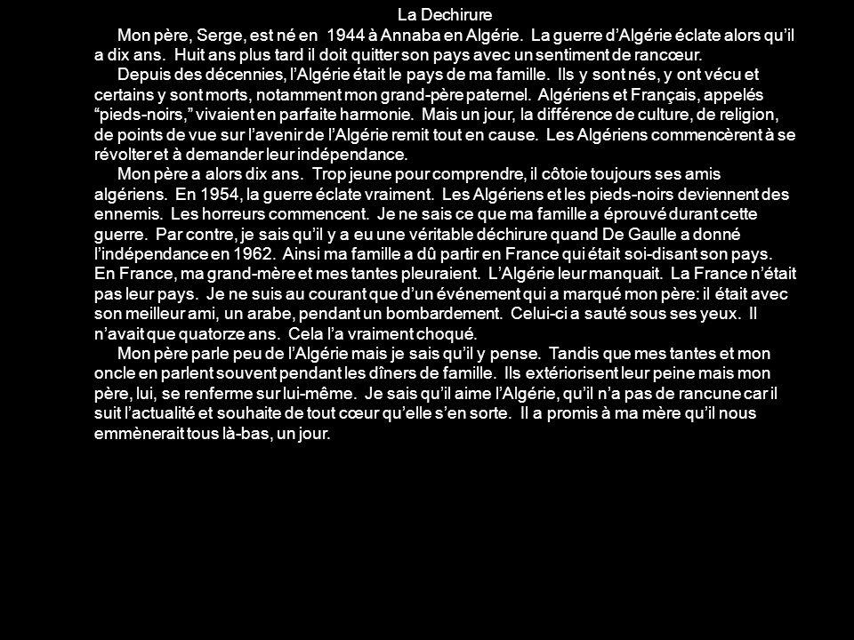 La Dechirure Mon père, Serge, est né en 1944 à Annaba en Algérie. La guerre dAlgérie éclate alors quil a dix ans. Huit ans plus tard il doit quitter s