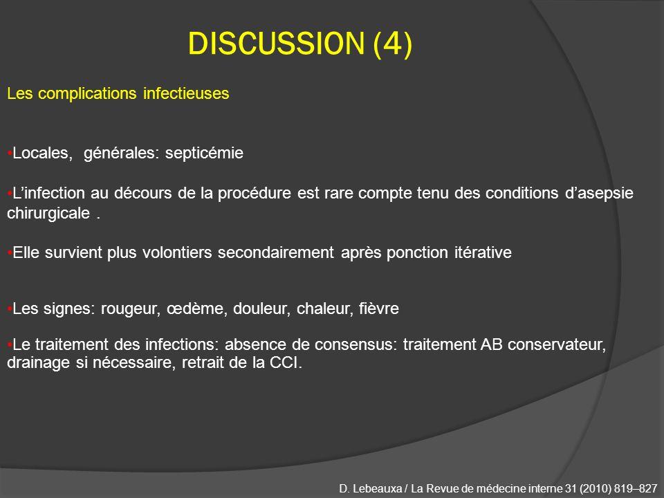 DISCUSSION (4) Les complications infectieuses Locales, générales: septicémie Linfection au décours de la procédure est rare compte tenu des conditions dasepsie chirurgicale.