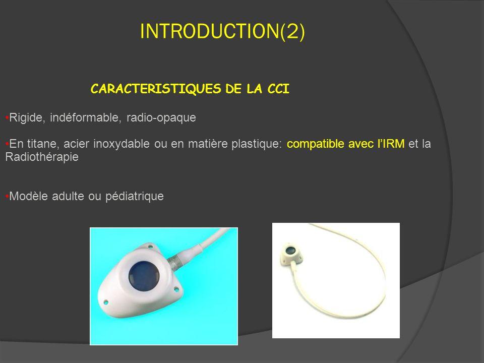INTRODUCTION(2) Rigide, indéformable, radio-opaque En titane, acier inoxydable ou en matière plastique: compatible avec lIRM et la Radiothérapie Modèle adulte ou pédiatrique CARACTERISTIQUES DE LA CCI
