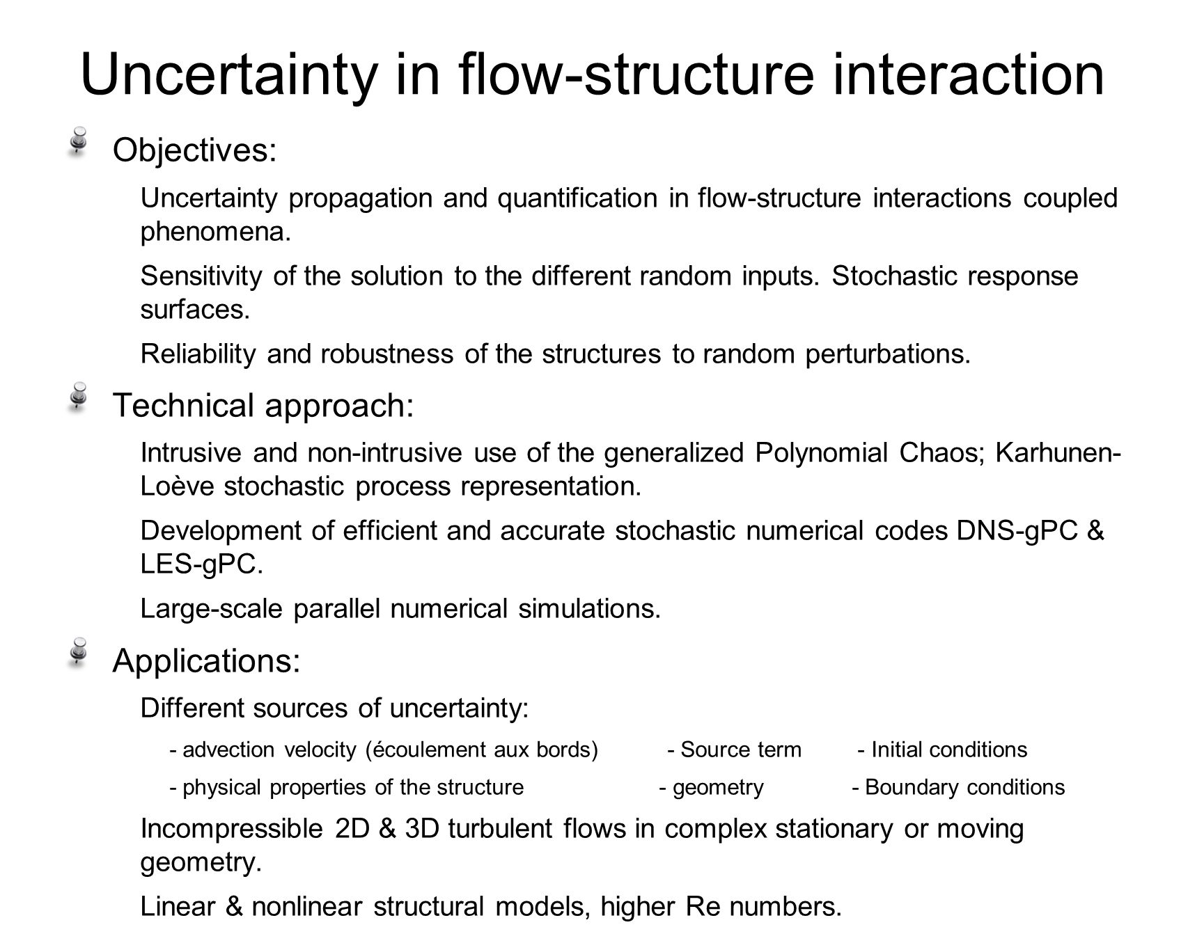 Uncertainty in flow-structure interaction DNS: Dong & Karniadakis, JFS, (2005). Objectives: Uncertainty propagation and quantification in flow-structu