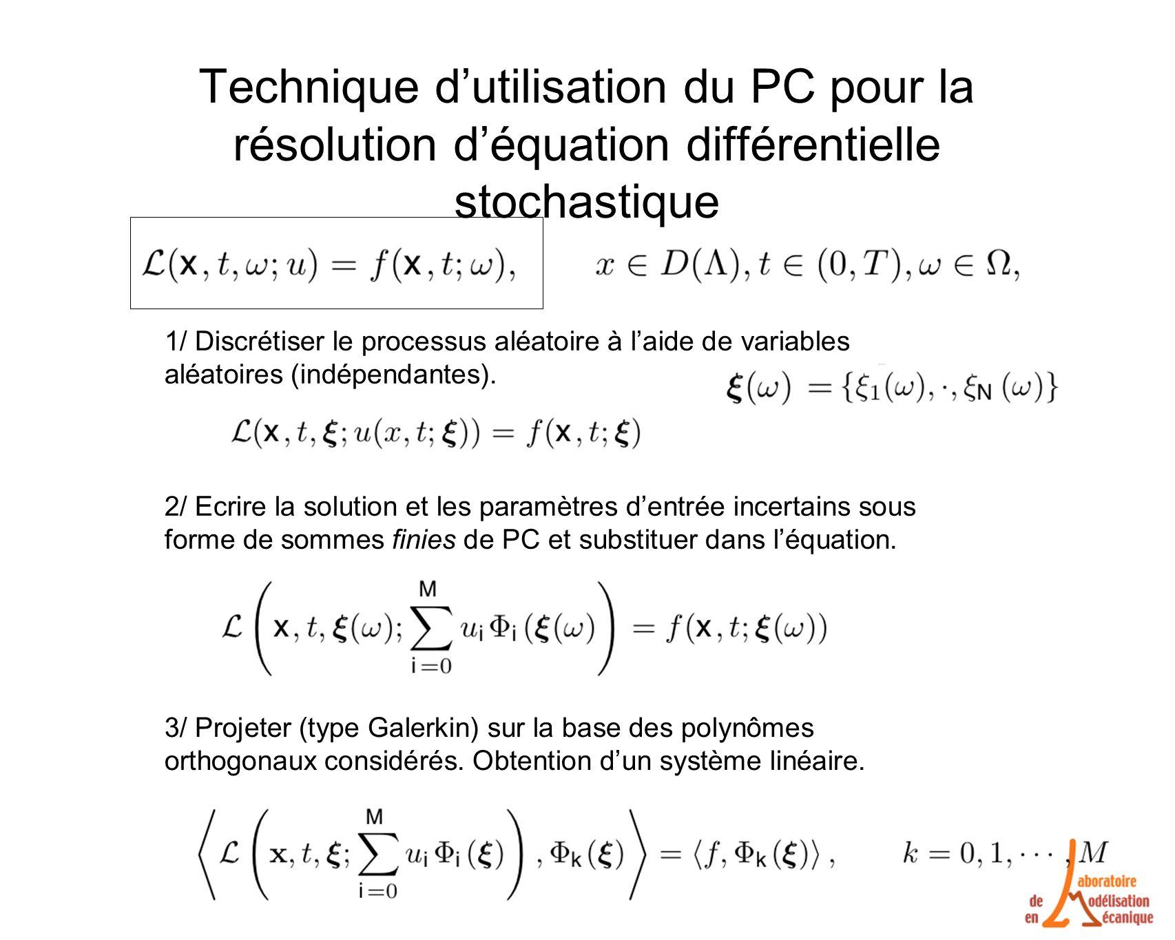 Technique dutilisation du PC pour la résolution déquation différentielle stochastique 1/ Discrétiser le processus aléatoire à laide de variables aléatoires (indépendantes).