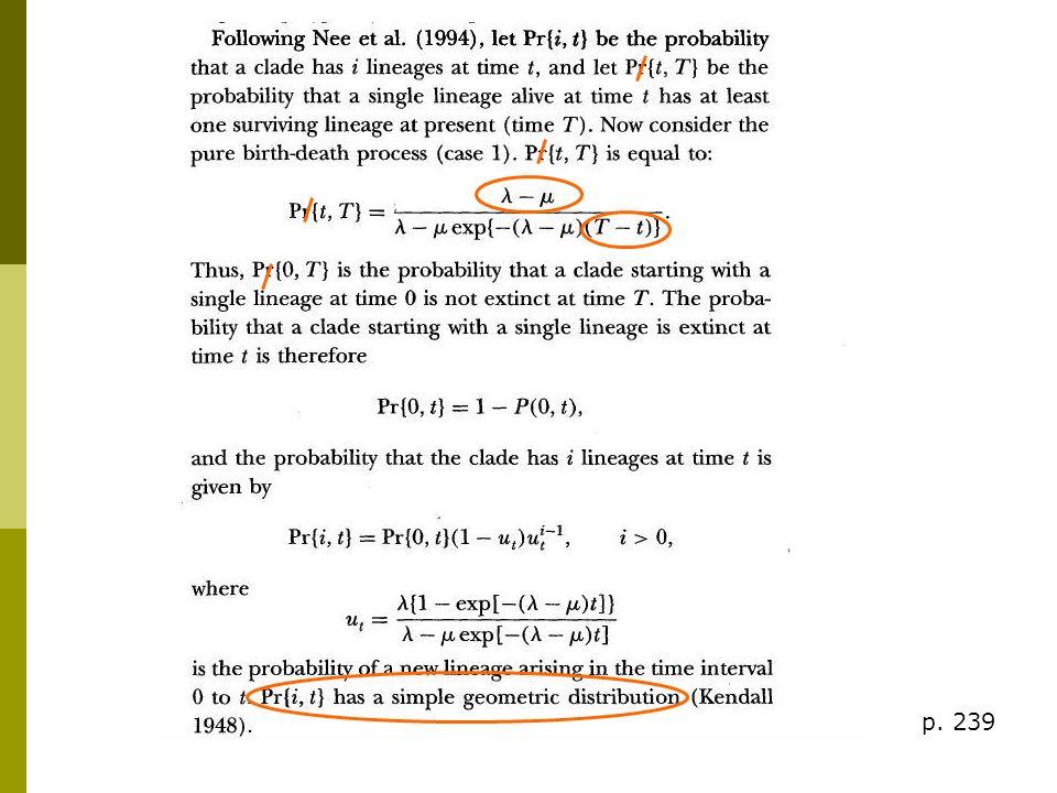 0tT Processus pur de naissance-mort ne peut pas être observé directement à cause des extinctions passées (données censurées) Pr{i,T} : proba quune clade ait i lignées au temps présent T suit aussi une distribution géométrique Cas 2 : Phylogénie reconstruite (ex.