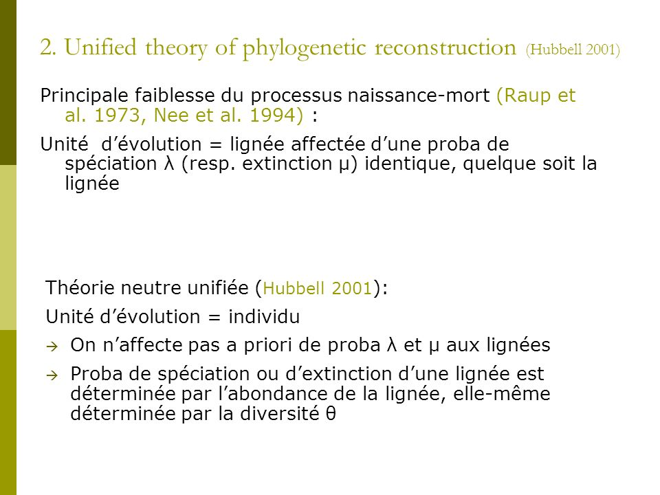 2. Unified theory of phylogenetic reconstruction (Hubbell 2001) Principale faiblesse du processus naissance-mort (Raup et al. 1973, Nee et al. 1994) :
