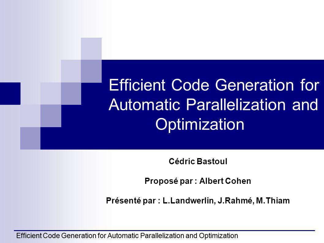 Efficient Code Generation for Automatic Parallelization and Optimization 12 Algorithme de génération de code (2) Le polyèdre transformé de S1 quon doit parcourir Figure 1 Figure 2 Le polyèdre transformé de S2 quon doit parcourir