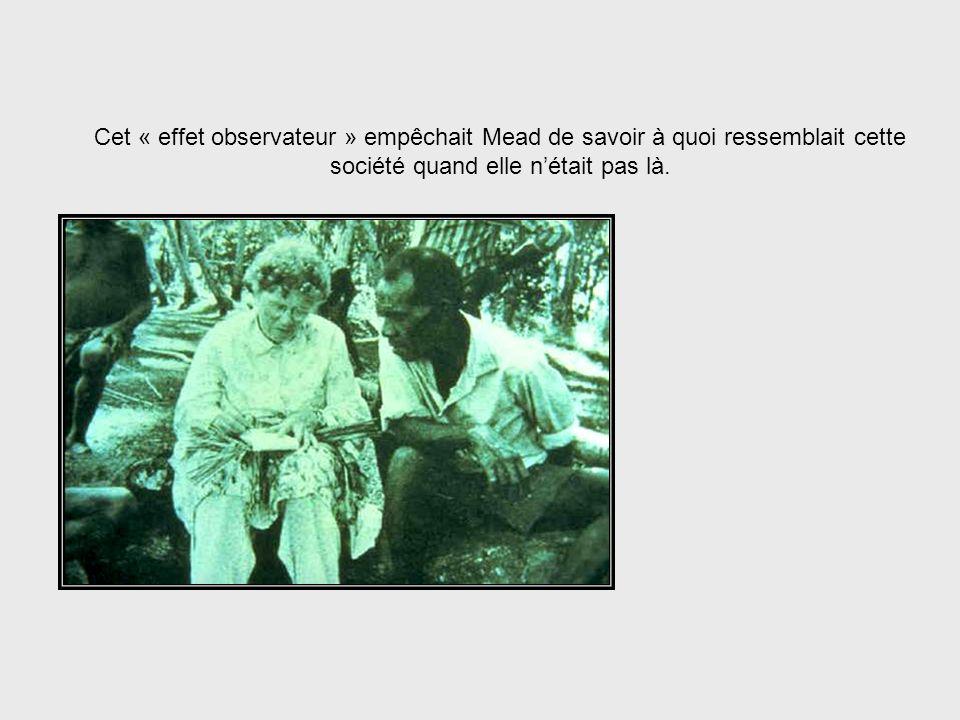 La présence de Mead au sein dune culture altérait celle-ci et, par suite, modifiait ce quelle observait. Mead – Separating Man from the System, cont.