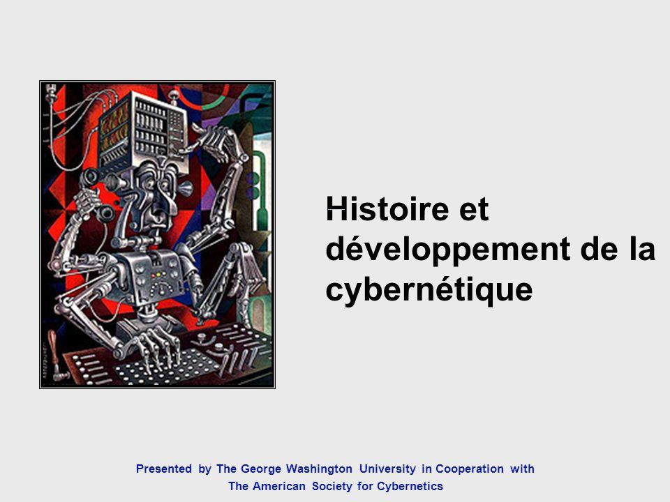 The History and Development of Cybernetics Histoire et développement de la cybernétique