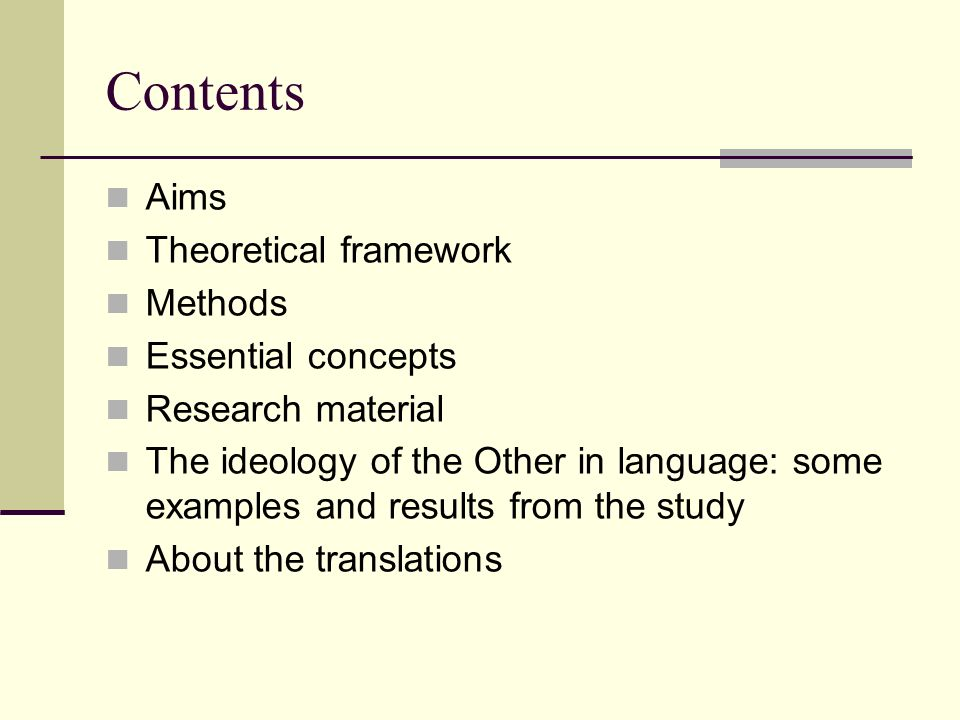 Contents Aims Theoretical framework Methods Essential concepts Research material The ideology of the Other in language: some examples and results from the study About the translations
