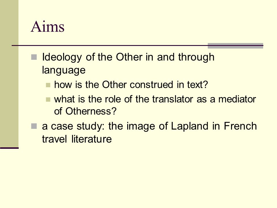 Aims Ideology of the Other in and through language how is the Other construed in text.
