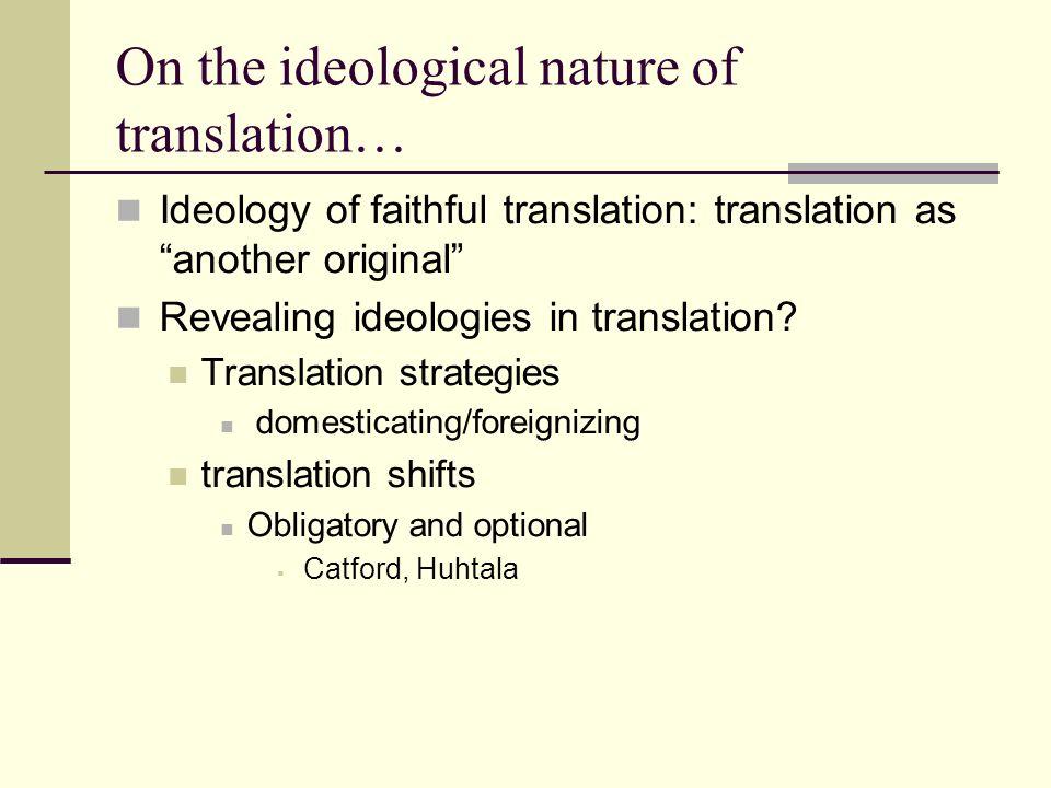 On the ideological nature of translation… Ideology of faithful translation: translation as another original Revealing ideologies in translation? Trans