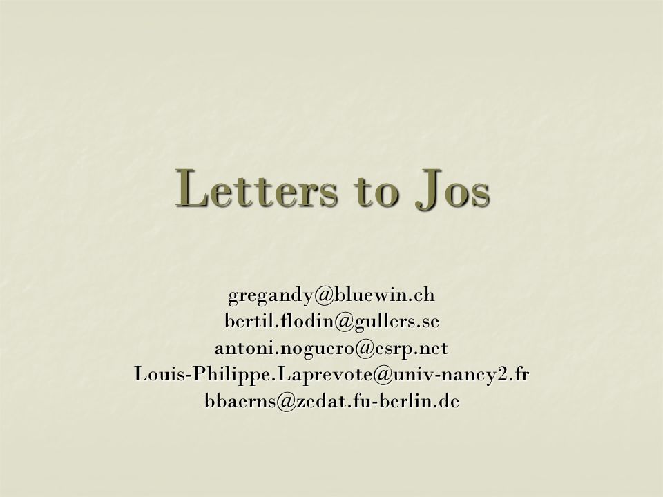 Letters to Jos gregandy@bluewin.chbertil.flodin@gullers.seantoni.noguero@esrp.netLouis-Philippe.Laprevote@univ-nancy2.frbbaerns@zedat.fu-berlin.de