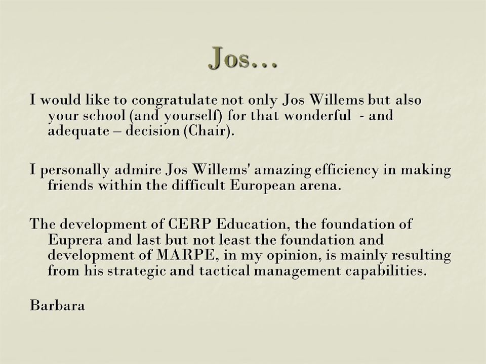 Jos… I would like to congratulate not only Jos Willems but also your school (and yourself) for that wonderful - and adequate – decision (Chair).