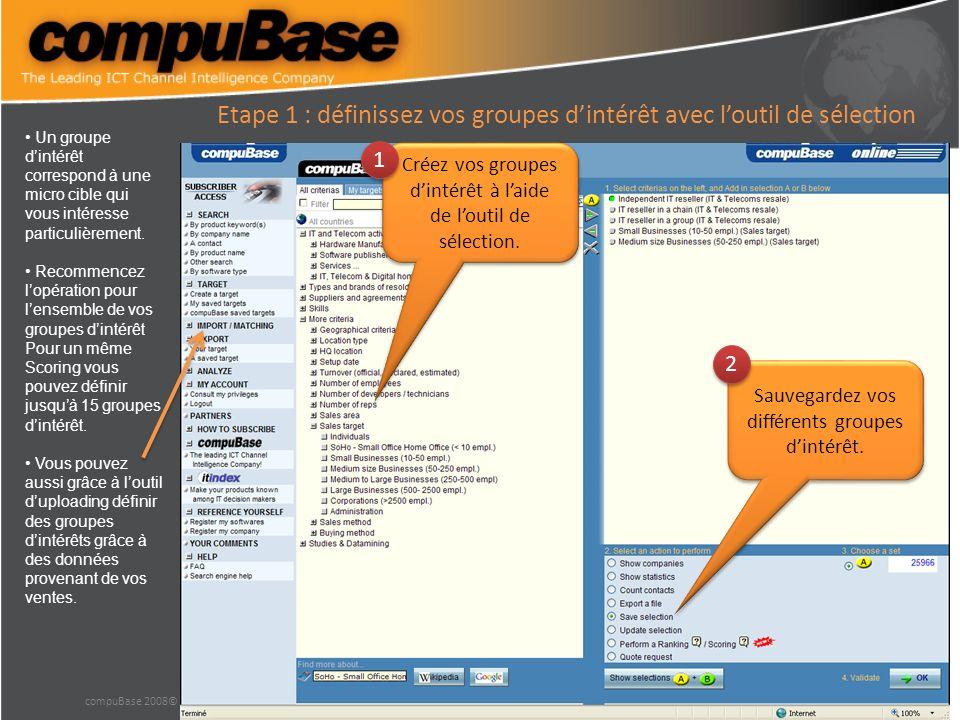 compuBase 2008© Etape 2 : Faites la sélection sur laquelle vous voulez réaliser le Scoring Choisissez les critères qui vont définir la cible globale à scorer.