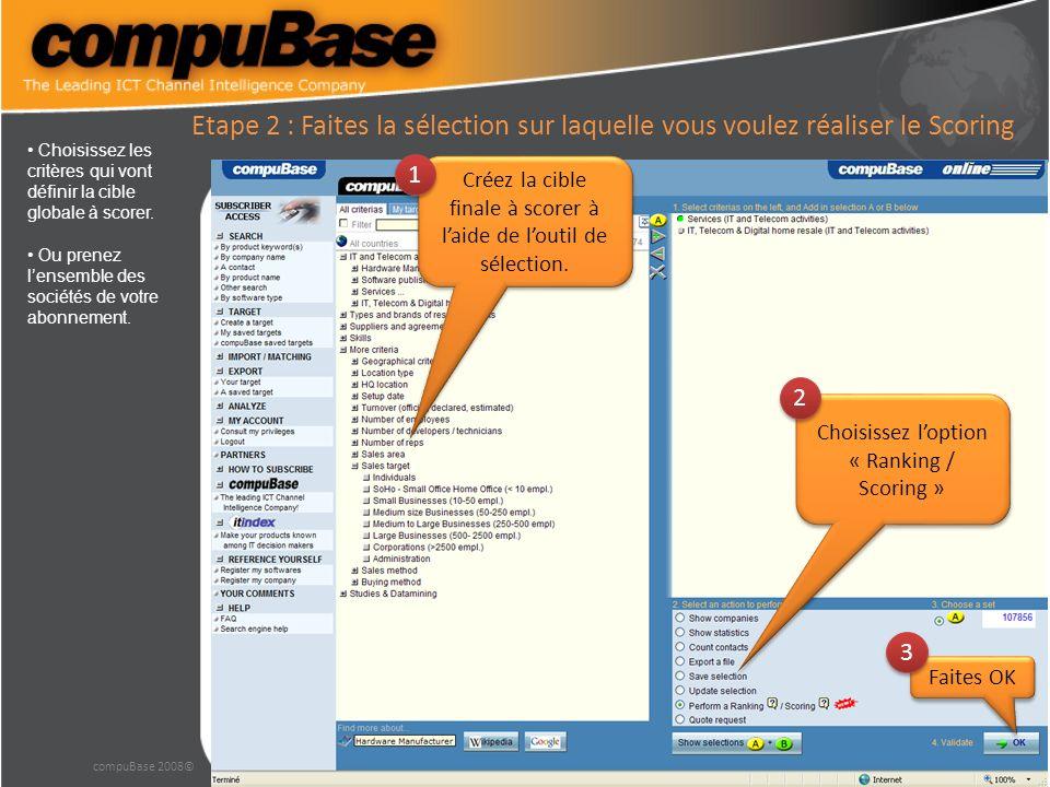 compuBase 2008© Etape 2 : Choisissez le module Scoring Choisissez Scoring 1 1 Suivant 2 2 Choisissez loption Scoring Puis cliquez sur Suivant qui vous amène vers une page dexplication Faites encore suivant.