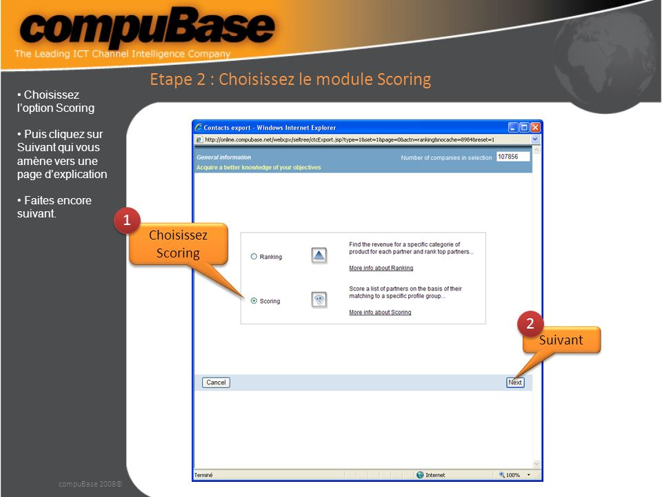 compuBase 2008© Etape 3 : Choix des groupes dintérêt et pondération de chaque groupe Vous allez charger ici les différents groupes dintérêt préalablement sauvegardés.