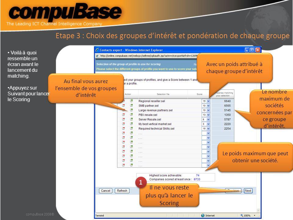 compuBase 2008© Etape 3 : Lancement La dernière fenêtre vous propose de nommer votre Scoring et de lancer lopération.