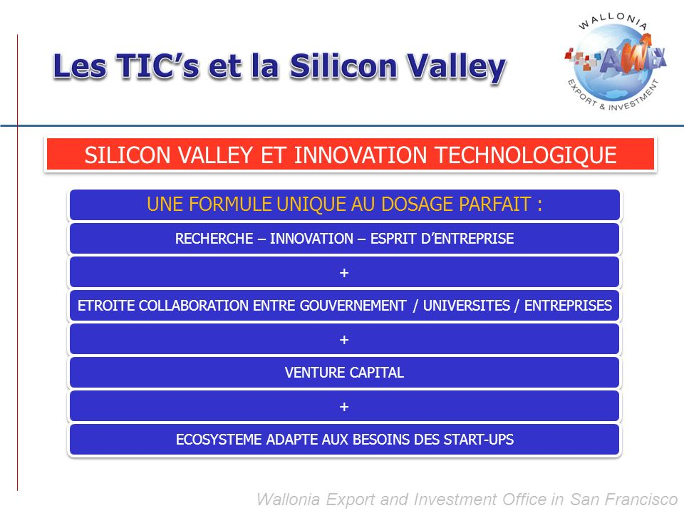 Wallonia Export and Investment Office in San Francisco SILICON VALLEY ET INNOVATION TECHNOLOGIQUE UNE FORMULE UNIQUE AU DOSAGE PARFAIT : RECHERCHE – I
