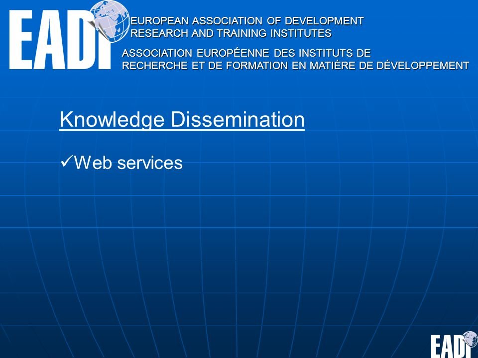 EUROPEAN ASSOCIATION OF DEVELOPMENT RESEARCH AND TRAINING INSTITUTES ASSOCIATION EUROPÉENNE DES INSTITUTS DE RECHERCHE ET DE FORMATION EN MATIÈRE DE DÉVELOPPEMENT Knowledge Dissemination Web services