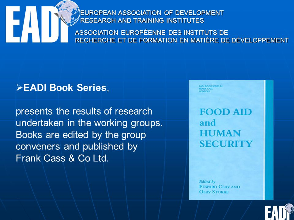 EUROPEAN ASSOCIATION OF DEVELOPMENT RESEARCH AND TRAINING INSTITUTES ASSOCIATION EUROPÉENNE DES INSTITUTS DE RECHERCHE ET DE FORMATION EN MATIÈRE DE DÉVELOPPEMENT EADI Book Series, presents the results of research undertaken in the working groups.