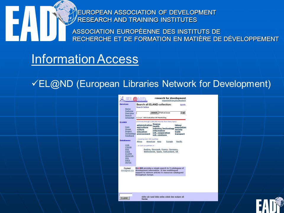 EUROPEAN ASSOCIATION OF DEVELOPMENT RESEARCH AND TRAINING INSTITUTES ASSOCIATION EUROPÉENNE DES INSTITUTS DE RECHERCHE ET DE FORMATION EN MATIÈRE DE DÉVELOPPEMENT Information Access EL@ND (European Libraries Network for Development)