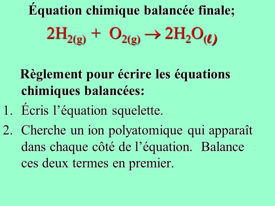 Équation chimique balancée finale; 2H 2(g) + O 2(g) 2H 2 O ( l) Règlement pour écrire les équations chimiques balancées: Règlement pour écrire les équ