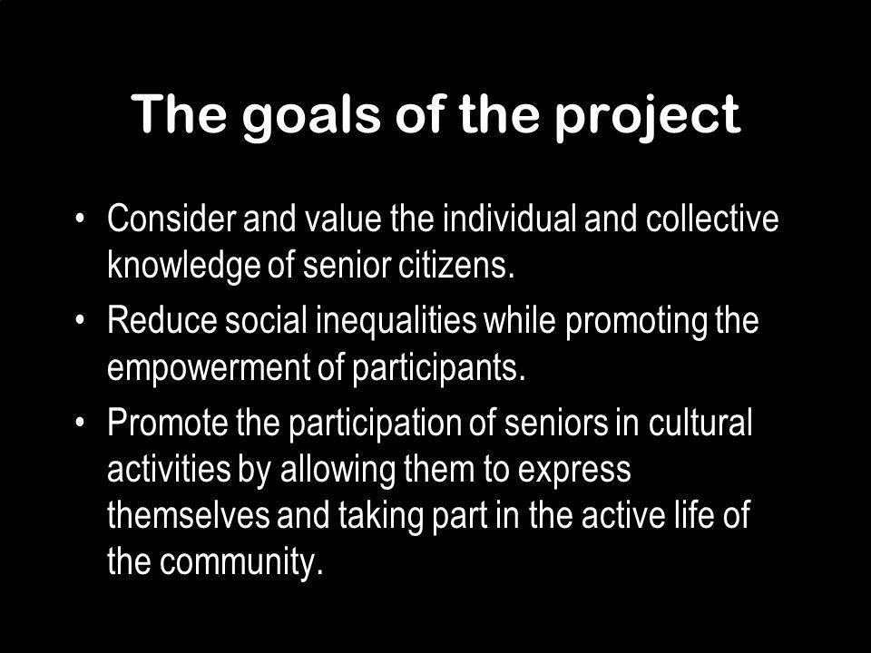 The goals of the project Consider and value the individual and collective knowledge of senior citizens.