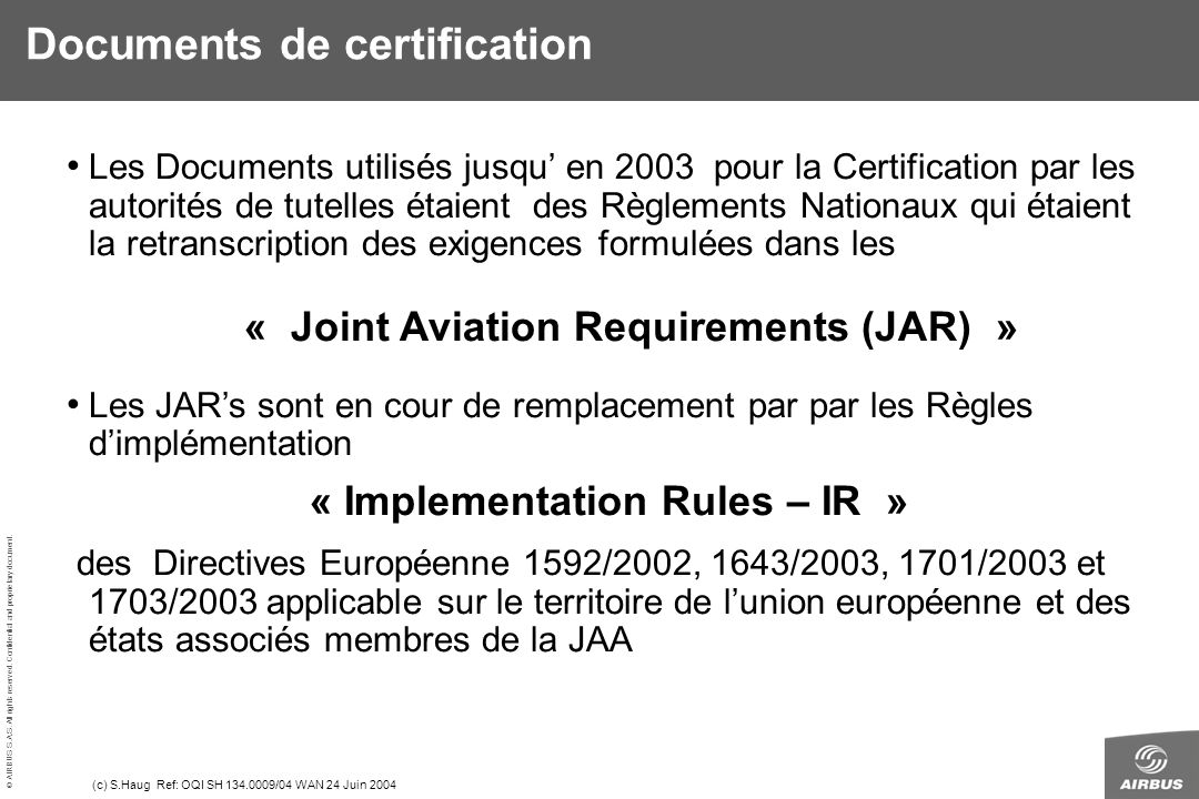 © AIRBUS S.A.S. All rights reserved. Confidential and proprietary document. (c) S.Haug Ref: OQI SH 134.0009/04 WAN 24 Juin 2004 Les Documents utilisés