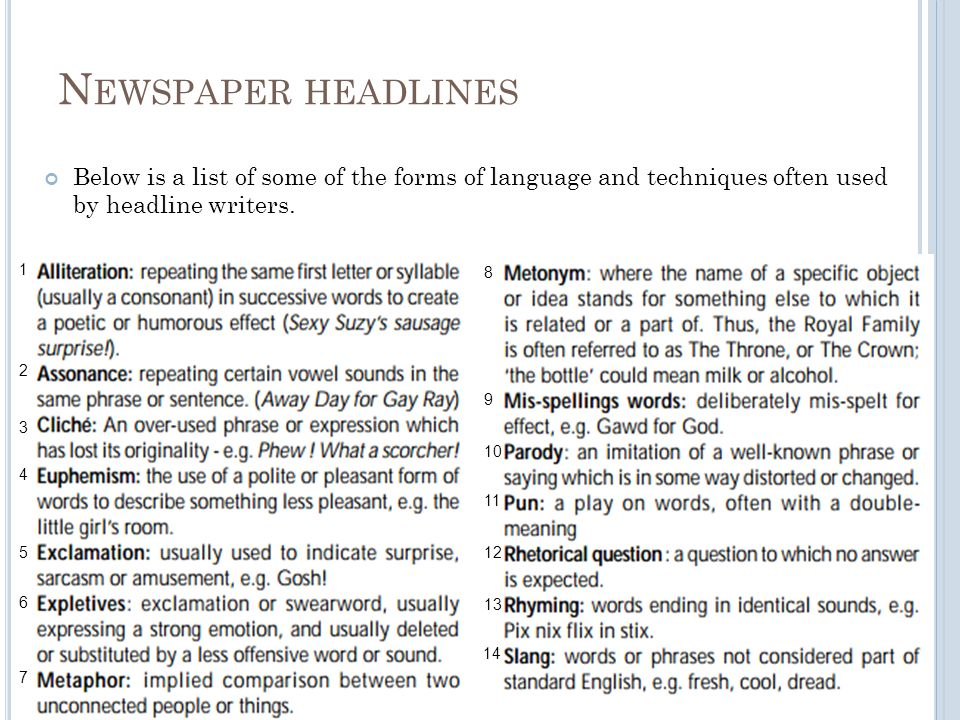 1 2 3 4 5 6 7 8 9 10 11 12 13 14 N EWSPAPER HEADLINES Below is a list of some of the forms of language and techniques often used by headline writers.