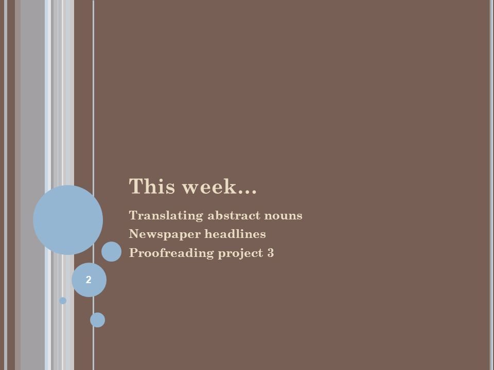 This week… Translating abstract nouns Newspaper headlines Proofreading project 3 2