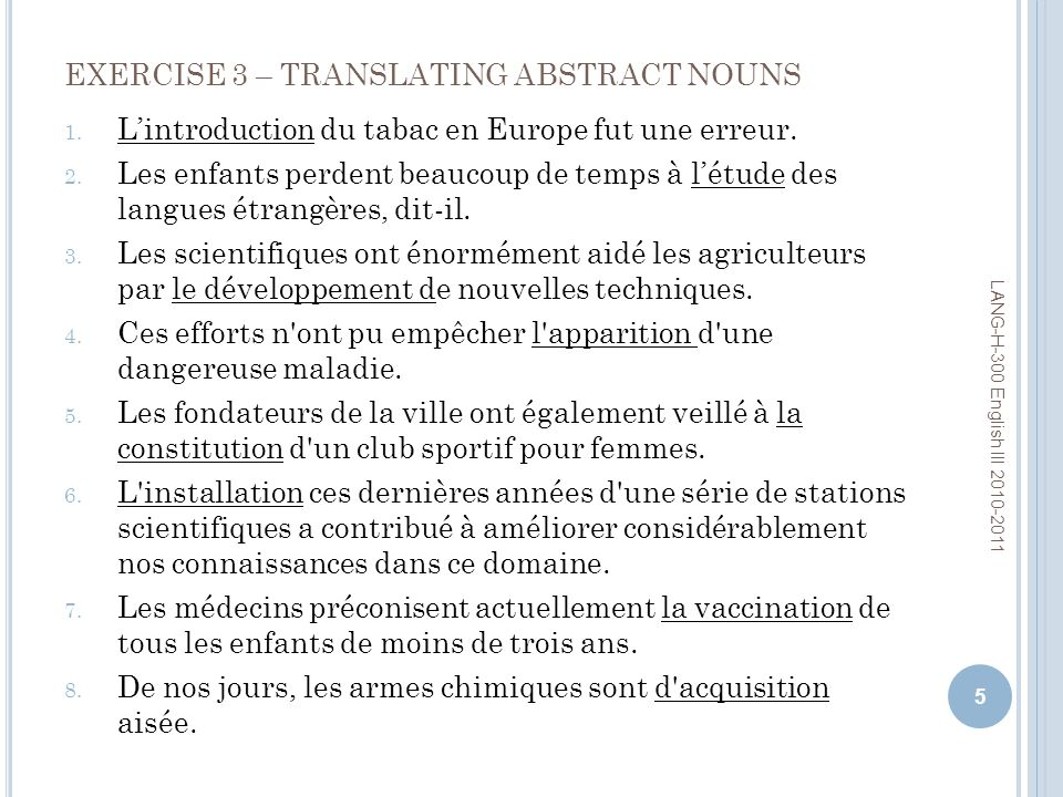 EXERCISE 3 – TRANSLATING ABSTRACT NOUNS 1. Lintroduction du tabac en Europe fut une erreur.