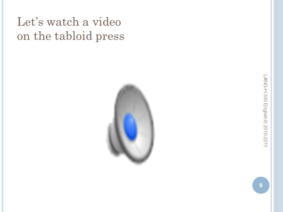 Lets watch a video on the tabloid press 9 LANG-H-300 English III 2010-2011