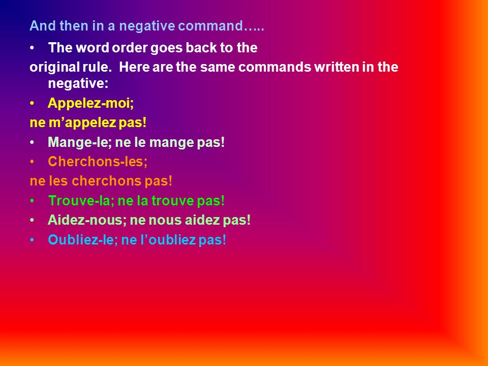 And then in a negative command….. The word order goes back to the original rule.