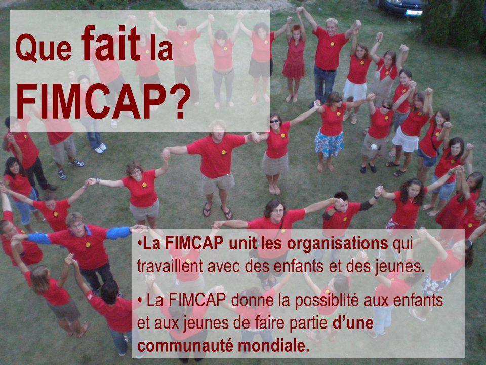 Que fait la FIMCAP? La FIMCAP unit les organisations qui travaillent avec des enfants et des jeunes. La FIMCAP donne la possiblité aux enfants et aux